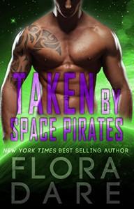 Taken by Space Pirates: A SciFi Alien Romance (Bound to the Alien Book 2) - Flora Dare