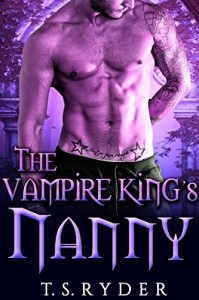 The Vampire King's Nanny - T. S.  Ryder
