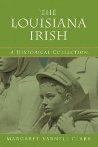 The Louisiana Irish - Margaret Varnell Clark