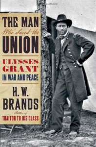 The Man Who Saved the Union: Ulysses Grant in War and Peace - H.W. Brands