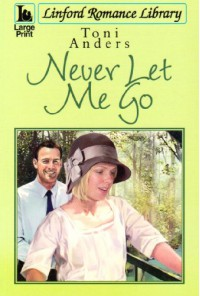 Never Let Me Go (Linford Romance Library) - Toni Anders