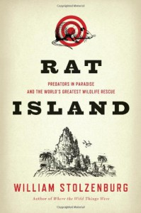 Rat Island: Predators in Paradise and the World's Greatest Wildlife Rescue - William Stolzenburg