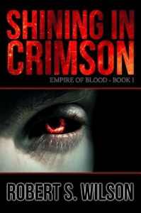 Shining in Crimson: Empire of Blood Book One (A Dystopian Vampire Novel) - Robert S. Wilson