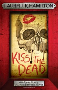 Kiss the Dead (Anita Blake, Vampire Hunter, #21) - Laurell K. Hamilton