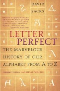 Letter Perfect: The Marvelous History of Our Alphabet From A to Z - David Sacks