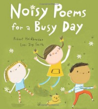 Noisy Poems for a Busy Day - Robert Heidbreder, Lori Joy Smith