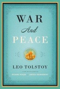 War and Peace - Leo Tolstoy,  Richard Pevear,  Larissa Volokhonsky