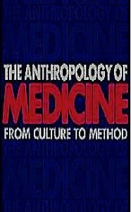 The Anthropology of Medicine: From Culture to Method -