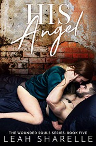 His Angel: The Wounded Souls Series Kindle Edition - Leah Sharelle