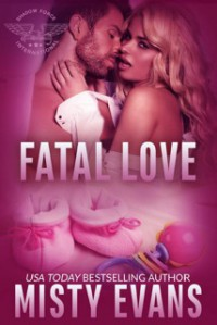 Fatal Love: Shadow Force International Romantic Suspense Series (SEALs of Shadow Force Book 4) - Misty Evans