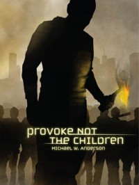 Provoke Not The Children - Michael W. Anderson