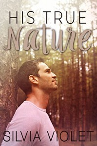 His True Nature (The Forestry Series Book 1) - Silvia Violet