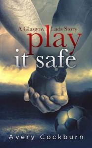 Play It Safe: A Glasgow Lads Story - Avery Cockburn
