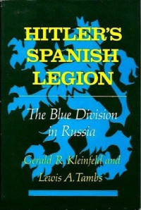 Hitler's Spanish Legion: The Blue Division in Russia - Gerald R Kleinfeld, Lewis A. Tambs