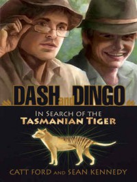 Dash and Dingo: In Search of the Tasmanian Tiger - Catt Ford