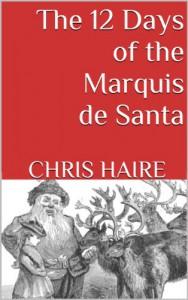 The 12 Days of the Marquis de Santa - Chris Haire