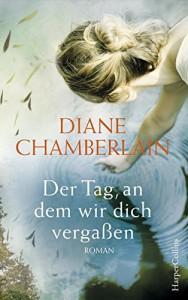 Der Tag, an dem wir dich vergaßen - Marion Ahl, Diane Chamberlain