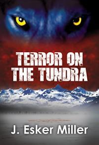 Terror on the Tundra - J. Esker Miller