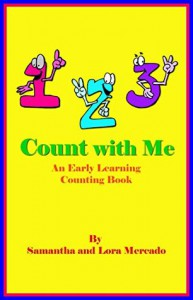1, 2, 3 Count with Me: An Early Learning Counting Book - Lora C. Mercado, Samantha F Mercado