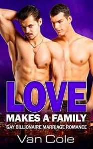 Love Makes A Family: Gay Billionaire Marriage Romance - Van  Cole