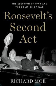 Roosevelt's Second Act: The Election of 1940 and the Politics of War - Richard Moe