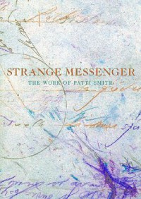 Strange Messenger: The Work of Patti Smith - David Greenberg, John W. Smith