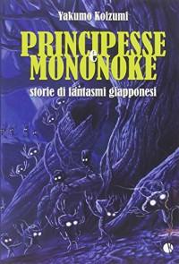 Principesse e Mononoke. Storie di fantasmi giapponesi - Yakumo Koizumi, A. Gerratana