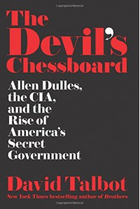 The Devil's Chessboard: Allen Dulles, the CIA, and the Rise of America's Secret Government - David Talbot