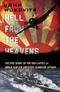 Hell from the Heavens: The Epic Story of the USS Laffey and World War II's Greatest Kamikaze Attack - John F. Wukovits