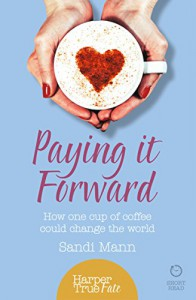 Paying it Forward: How One Cup of Coffee Could Change the World (HarperTrue Life - A Short Read) - Sandi Mann