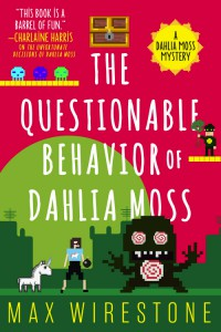 The Questionable Behavior of Dahlia Moss - Max Wirestone