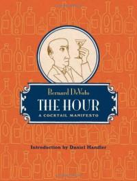 The Hour: A Cocktail Manifesto - Bernard DeVoto, Daniel Handler