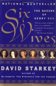 Six Wives: The Queens of Henry VIII - David Starkey