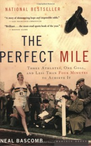 The Perfect Mile: Three Athletes, One Goal, and Less Than Four Minutes to Achieve It - Neal Bascomb