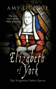 Elizabeth of York: The Forgotten Tudor Queen - Amy Licence