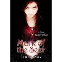 Mark of the Seer (Seer Society, #1) - Jenna Kay