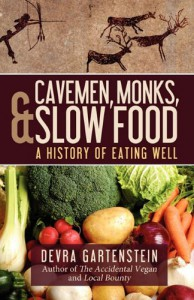 Cavemen, Monks, and Slow Food: A History of Eating Well - Devra Gartenstein