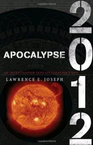 Apocalypse 2012: An Investigation into Civilization's End - Lawrence E. Joseph