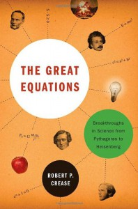 The Great Equations: Breakthroughs in Science from Pythagoras to Heisenberg - Robert P. Crease