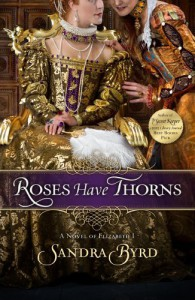Roses Have Thorns: A Novel of Elizabeth I - Sandra Byrd