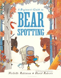 A Beginner's Guide to Bear Spotting - Michelle Robinson, David Roberts