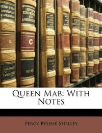 Queen Mab: With Notes - Percy Bysshe Shelley