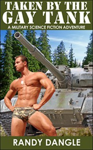 Taken by the Gay Tank: A Military Science Fiction Adventure - Randy Dangle