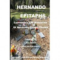 Hernando Epitaphs: Cemeteries and Memorials of Hernando County Florida - Linda Welker, Linda Welker, Jan Kalnbach