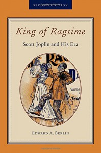 King of Ragtime: Scott Joplin and His Era - Edward A. Berlin