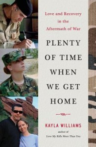 Plenty of Time When We Get Home( Love and Recovery in the Aftermath of War)[PLENTY OF TIME WHEN WE GET HOM][Hardcover] - KaylaWilliams
