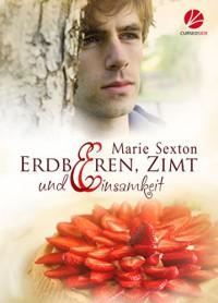 Erdbeeren, Zimt und Einsamkeit - Marie Sexton, Kathrin Weisenfels