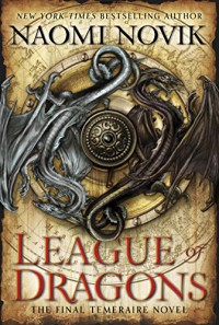 League of Dragons: A Novel of Temeraire - Naomi Novik