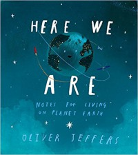 Here We Are: Notes for Living on Planet Earth - Oliver Jeffers, Oliver Jeffers