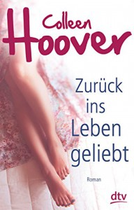 Zurück ins Leben geliebt: Roman - Colleen Hoover, Katarina Ganslandt